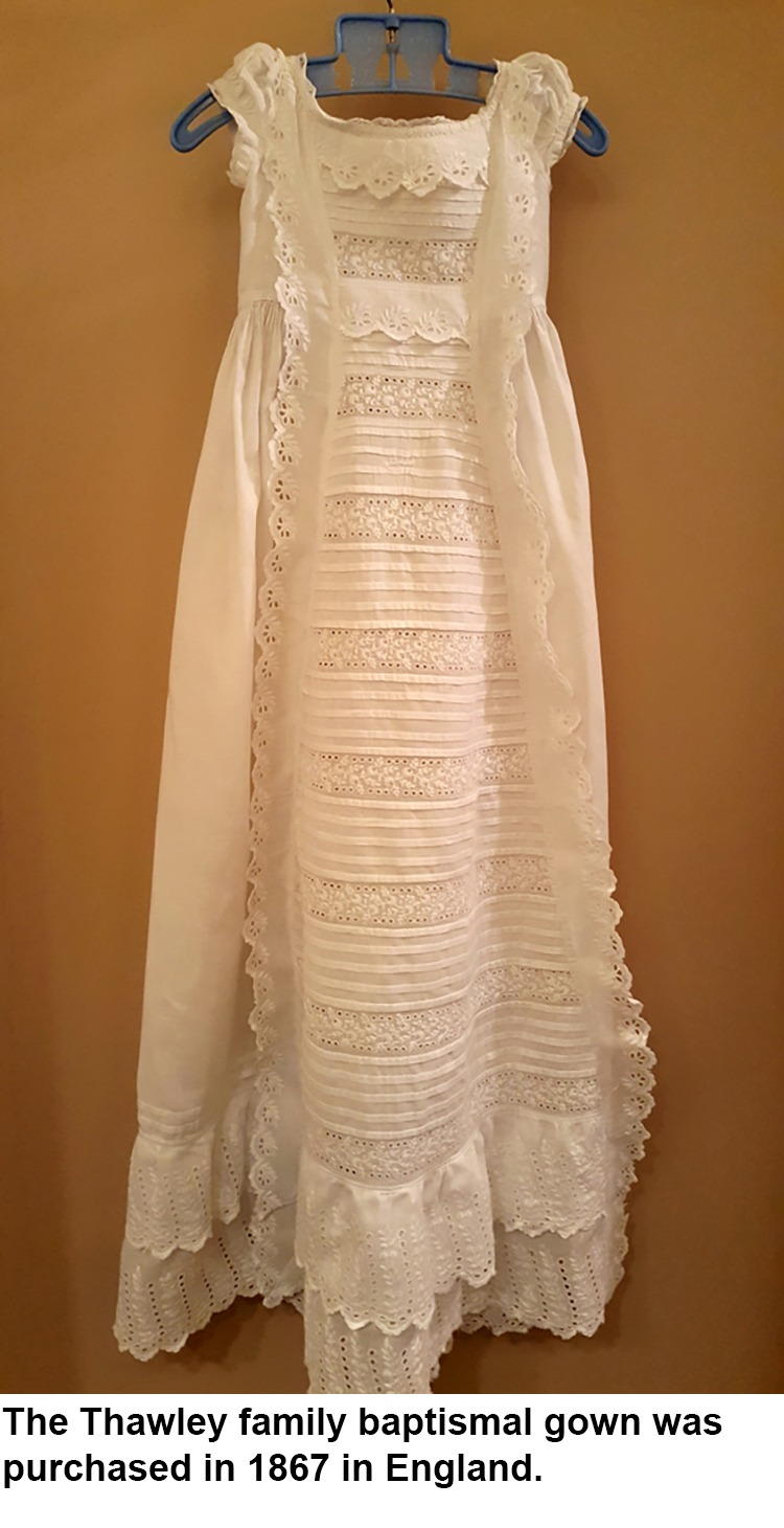 The Thawley family baptismal gown was purchased in 1867 in England.